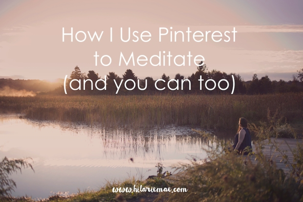 Pinterest Meditation | Hilarie Mae